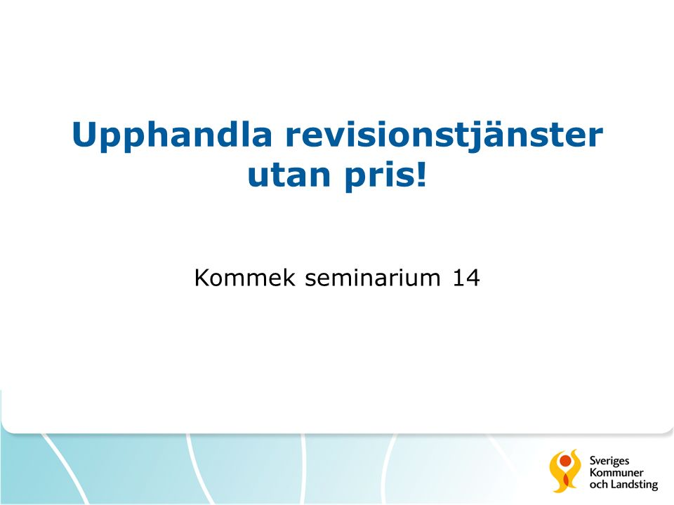 Upphandla revisionstjänster utan pris! Kommek seminarium 14