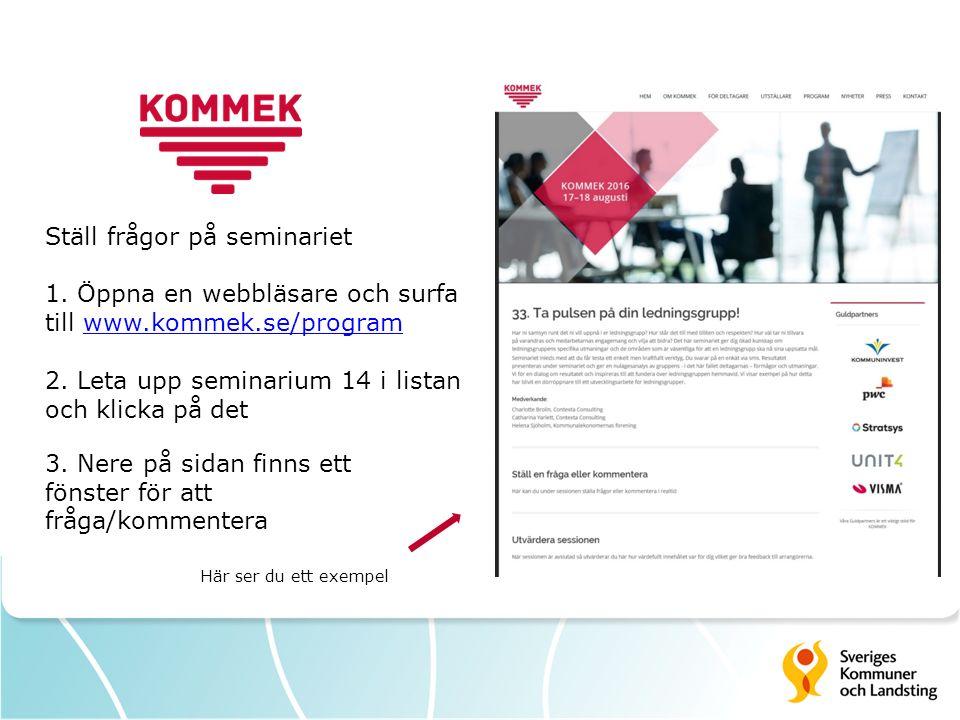 Ställ frågor på seminariet 1. Öppna en webbläsare och surfa till www.kommek.se/programwww.kommek.se/program 2. Leta upp seminarium 14 i listan och kli
