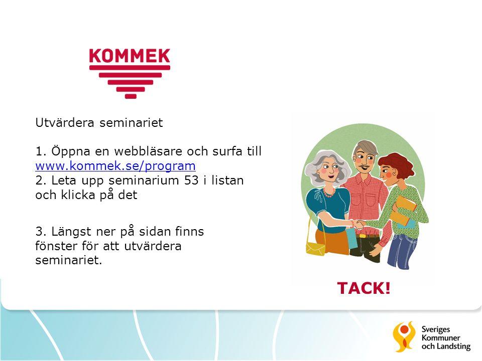 Utvärdera seminariet 1. Öppna en webbläsare och surfa till www.kommek.se/program 2. Leta upp seminarium 53 i listan och klicka på det 3. Längst ner på