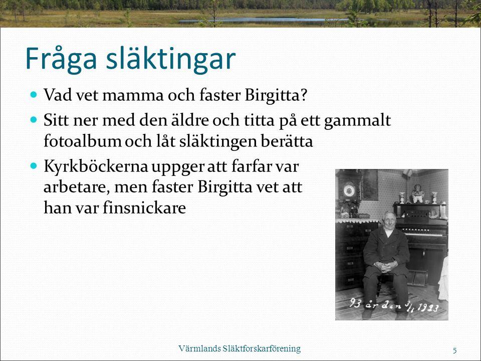 Fråga släktingar Vad vet mamma och faster Birgitta.
