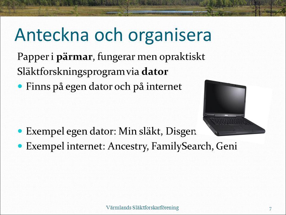 Anteckna och organisera Papper i pärmar, fungerar men opraktiskt Släktforskningsprogram via dator Finns på egen dator och på internet Exempel egen dator: Min släkt, Disgen Exempel internet: Ancestry, FamilySearch, Geni Värmlands Släktforskarförening 7