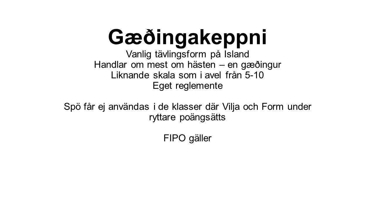 Gæðingakeppni Vanlig tävlingsform på Island Handlar om mest om hästen – en gæðingur Liknande skala som i avel från 5-10 Eget reglemente Spö får ej anv