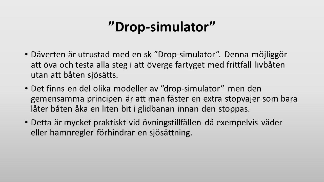 """""""Drop-simulator"""" Däverten är utrustad med en sk """"Drop-simulator"""". Denna möjliggör att öva och testa alla steg i att överge fartyget med frittfall livb"""