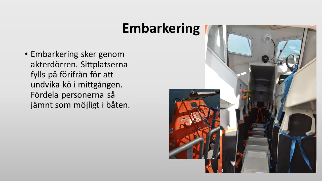 Embarkering Embarkering sker genom akterdörren.