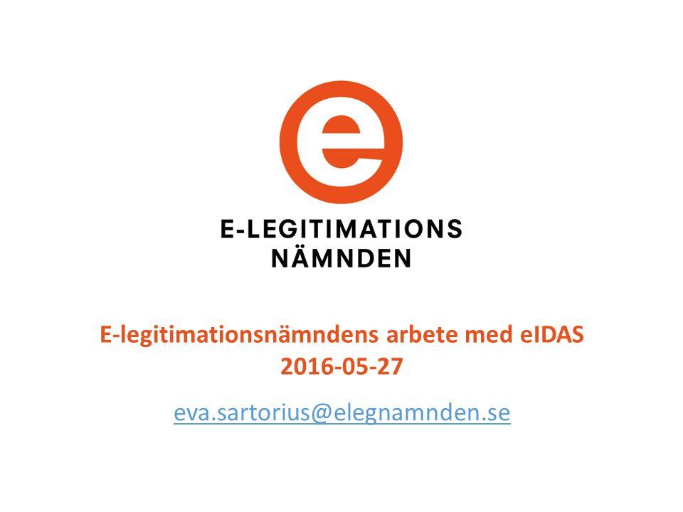 E-legitimationsnämndens arbete med eIDAS 2016-05-27 eva.sartorius@elegnamnden.se