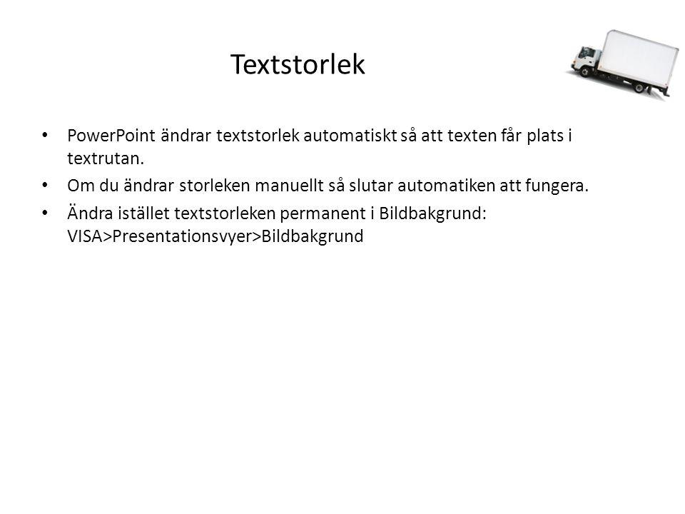 Bildbakgrund VISA>Presentationsvyer>Bildbakgrund Här ändrar du textstorleken rent allmänt och kan även lägga till loggor, dekorationer, bakgrundsfärger, etc som du vill ha i hela bildspelet Till vänster ser du alla layoutmallar Klicka på den översta layoutmallen (moderskeppet) Markera den textruta du vill påverka genom att klicka på ramen START>Tecken och klicka på A-knapparna för att öka eller minska teckenstorleken Lägg in en logga via INFOGA-menyn Vid behov, krymp storleken på textrutorna så att texten inte kommer att krocka med loggor och dyligt Avsluta genom att klicka på Stäng Bakgrundsvy uppe till höger OBS.