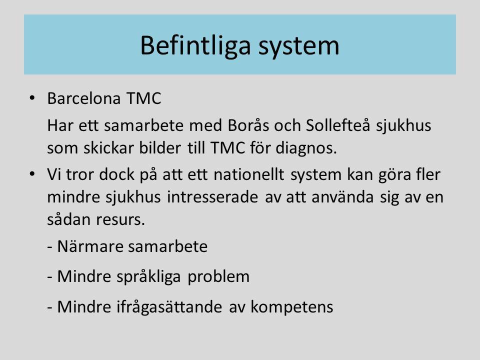 Befintliga system Barcelona TMC Har ett samarbete med Borås och Sollefteå sjukhus som skickar bilder till TMC för diagnos.