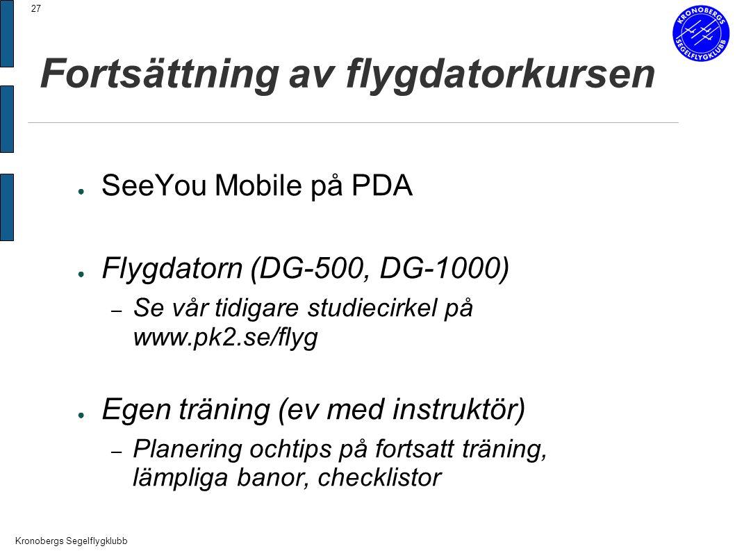 Kronobergs Segelflygklubb 27 Fortsättning av flygdatorkursen ● SeeYou Mobile på PDA ● Flygdatorn (DG-500, DG-1000) – Se vår tidigare studiecirkel på www.pk2.se/flyg ● Egen träning (ev med instruktör) – Planering ochtips på fortsatt träning, lämpliga banor, checklistor