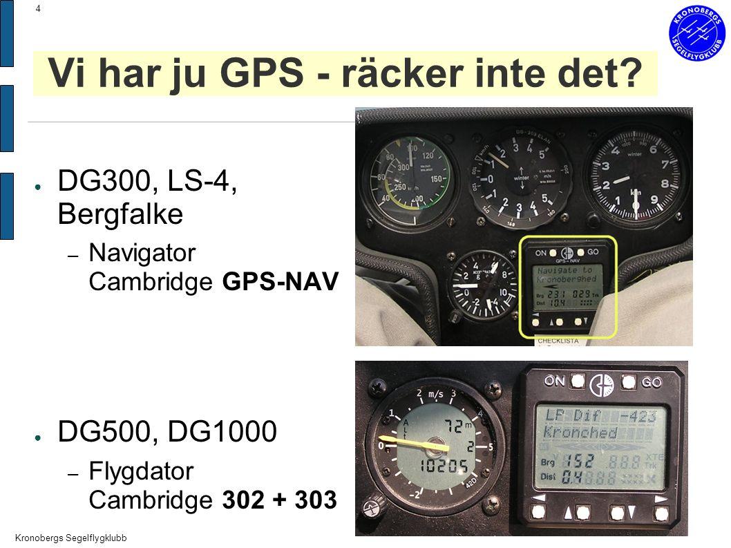 Kronobergs Segelflygklubb 4 ● DG300, LS-4, Bergfalke – Navigator Cambridge GPS-NAV ● DG500, DG1000 – Flygdator Cambridge 302 + 303 Vi har ju GPS - räcker inte det?