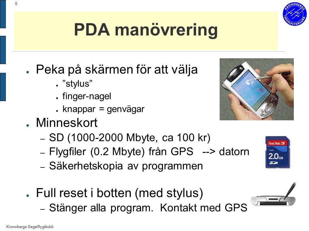 Kronobergs Segelflygklubb 6 PDA manövrering ● Peka på skärmen för att välja ● stylus ● finger-nagel ● knappar = genvägar ● Minneskort – SD (1000-2000 Mbyte, ca 100 kr) – Flygfiler (0.2 Mbyte) från GPS --> datorn – Säkerhetskopia av programmen ● Full reset i botten (med stylus) – Stänger alla program.