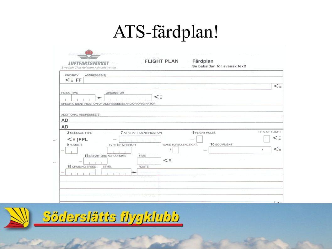 ● ATS-färdplan lämnar du in ● vid passage av territorialgräns ● vid all IFR-flygning (inget problem för oss) ● när uppföljning ur alarmeringssynpunkt önskas ● när NOTAM eller AIP så kräver