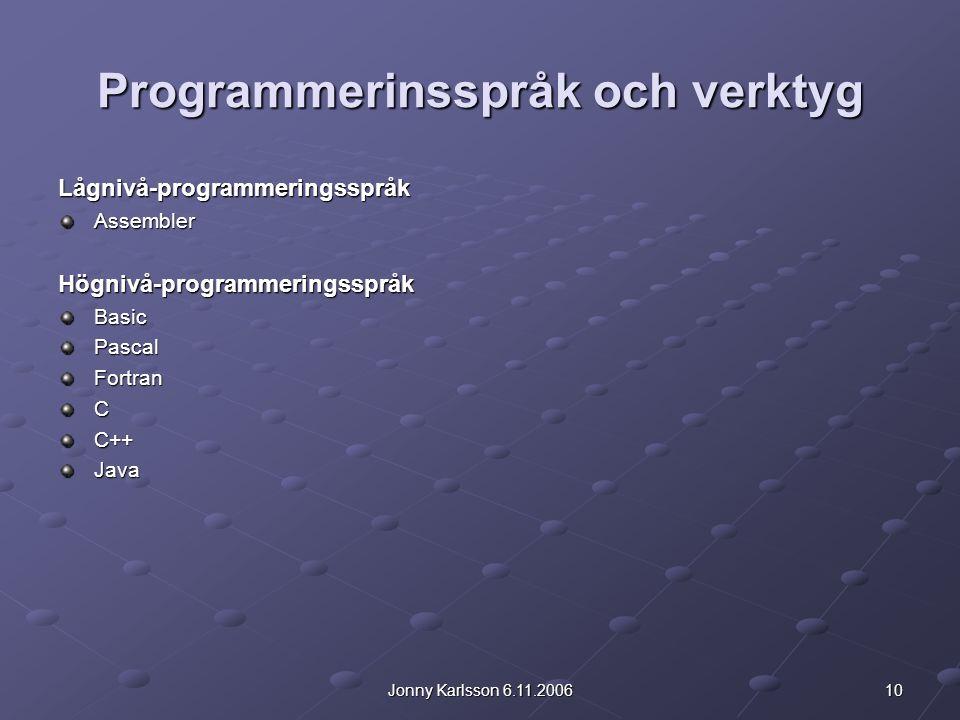 10Jonny Karlsson 6.11.2006 Programmerinsspråk och verktyg Lågnivå-programmeringsspråkAssemblerHögnivå-programmeringsspråkBasicPascalFortranCC++Java