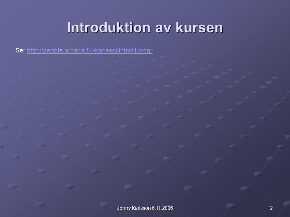 13Jonny Karlsson 6.11.2006 Introduktion till Java Tolkning Interpretatorn tolkar bytekoden till maskinkod allteftersom programmet exekveras Interpretatorn i Java kallas för Virtuell Maskin (VM).