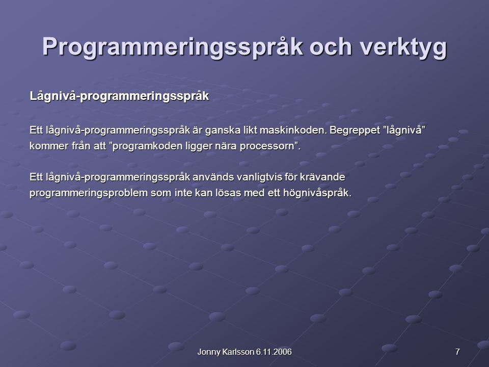 8Jonny Karlsson 6.11.2006 Programmeringsspråk och verktyg Högnivå-programmeringsspråkFördelar: Lättare för programmeraren att förstå jämfört med lågnivåkod Är maskinoberoende.