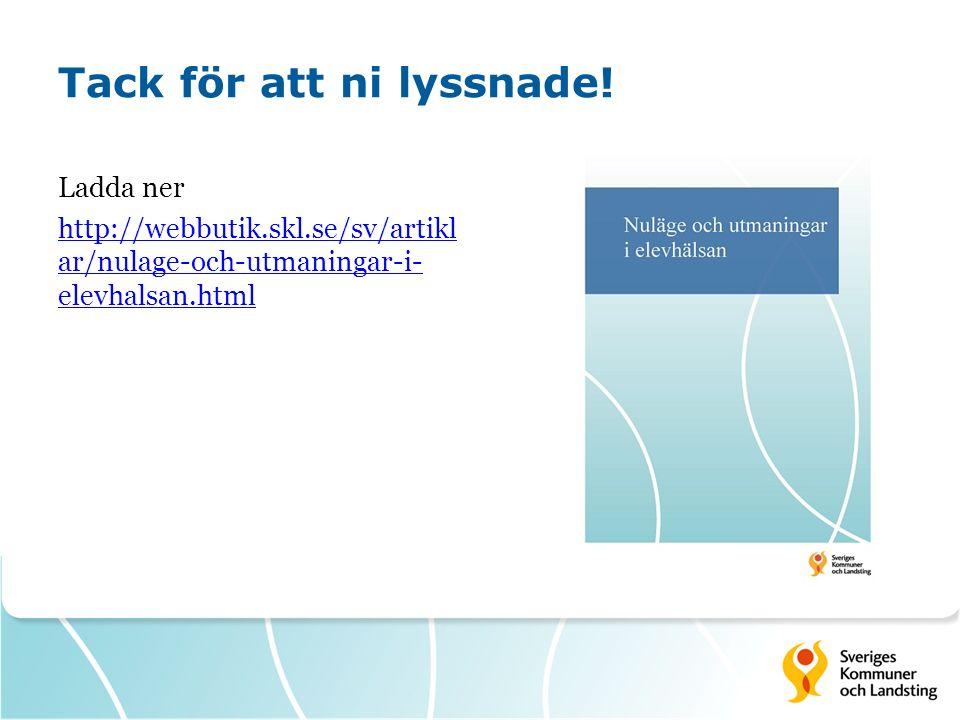 Tack för att ni lyssnade! Ladda ner http://webbutik.skl.se/sv/artikl ar/nulage-och-utmaningar-i- elevhalsan.html