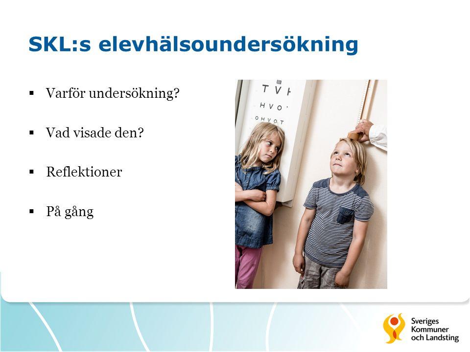 SKL:s elevhälsoundersökning  Varför undersökning?  Vad visade den?  Reflektioner  På gång