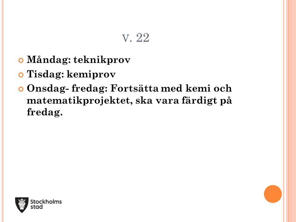 V. 23 Måndag: ledig Tisdag: Städa/mys Onsdag: Städa/mys Torsdag: Skolavslutning