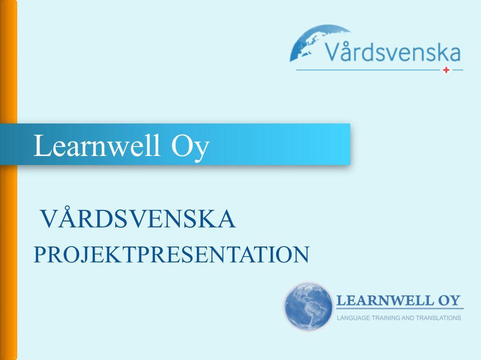 Learnwell Oy VÅRDSVENSKA PROJEKTPRESENTATION