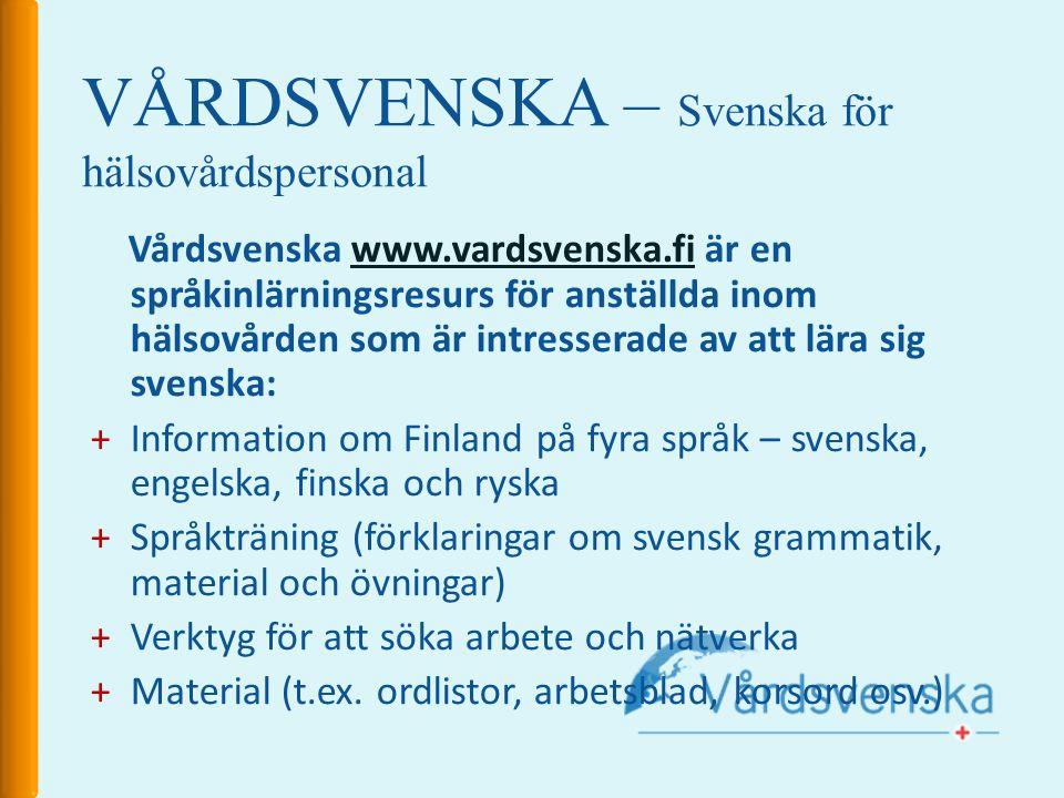 VÅRDSVENSKA – Svenska för hälsovårdspersonal Vårdsvenska www.vardsvenska.fiwww.vardsvenska.fi