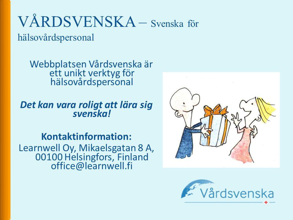 VÅRDSVENSKA – Svenska för hälsovårdspersonal Webbplatsen Vårdsvenska är ett unikt verktyg för hälsovårdspersonal Det kan vara roligt att lära sig svenska.