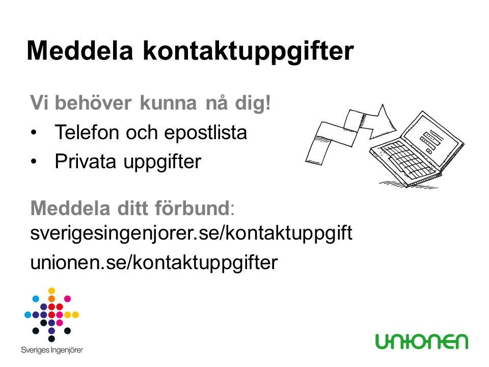 Vi behöver kunna nå dig! Telefon och epostlista Privata uppgifter Meddela ditt förbund: sverigesingenjorer.se/kontaktuppgift unionen.se/kontaktuppgift