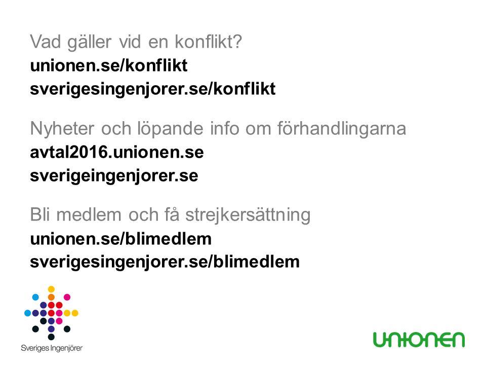 Vad gäller vid en konflikt? unionen.se/konflikt sverigesingenjorer.se/konflikt Nyheter och löpande info om förhandlingarna avtal2016.unionen.se sverig