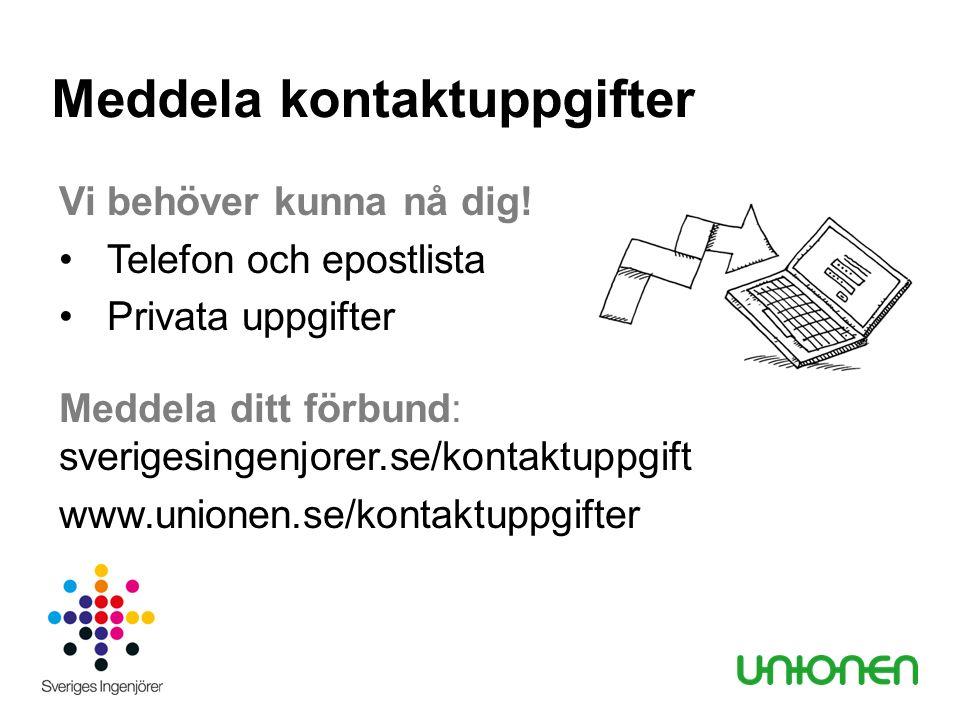 Vi behöver kunna nå dig! Telefon och epostlista Privata uppgifter Meddela ditt förbund: sverigesingenjorer.se/kontaktuppgift www.unionen.se/kontaktupp