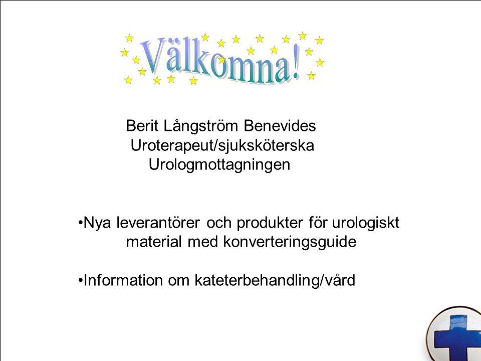 Berit Långström Benevides Uroterapeut/sjuksköterska Urologmottagningen Nya leverantörer och produkter för urologiskt material med konverteringsguide Information om kateterbehandling/vård