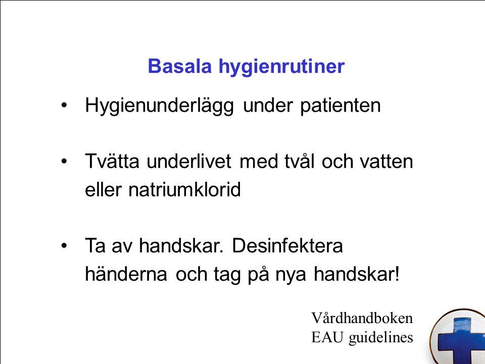 Basala hygienrutiner Hygienunderlägg under patienten Tvätta underlivet med tvål och vatten eller natriumklorid Ta av handskar.