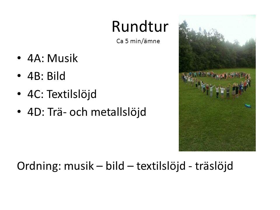 Rundtur 4A: Musik 4B: Bild 4C: Textilslöjd 4D: Trä- och metallslöjd Ordning: musik – bild – textilslöjd - träslöjd Ca 5 min/ämne