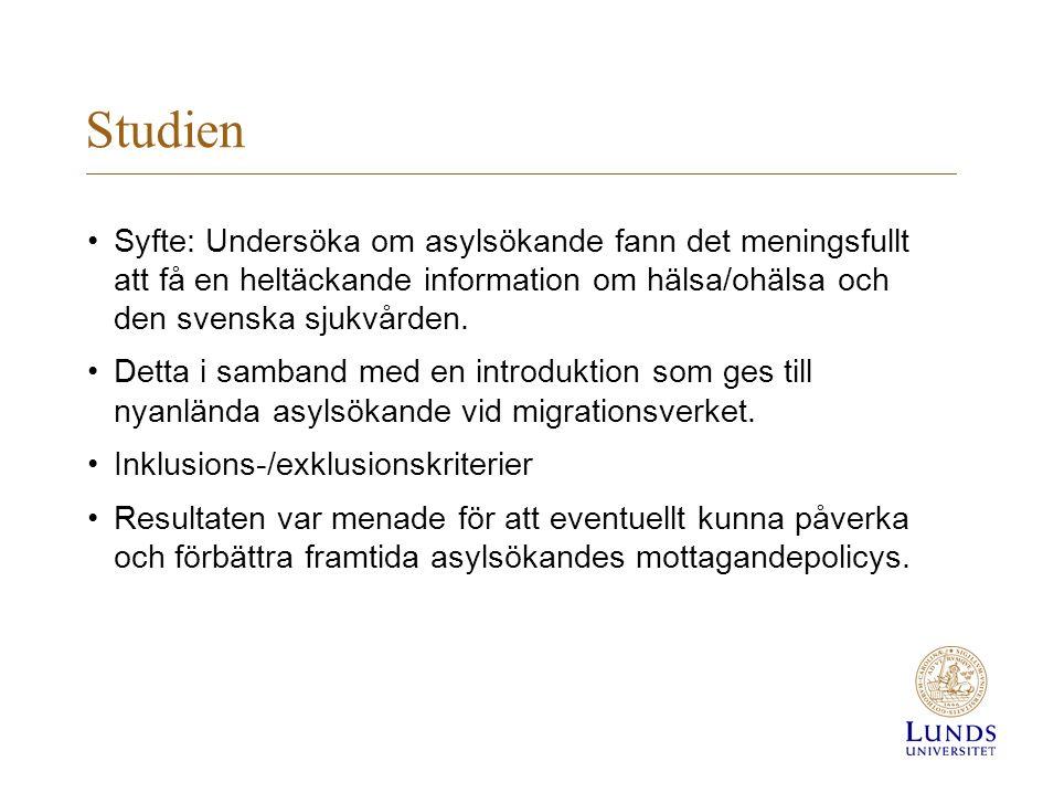 Studien Syfte: Undersöka om asylsökande fann det meningsfullt att få en heltäckande information om hälsa/ohälsa och den svenska sjukvården. Detta i sa