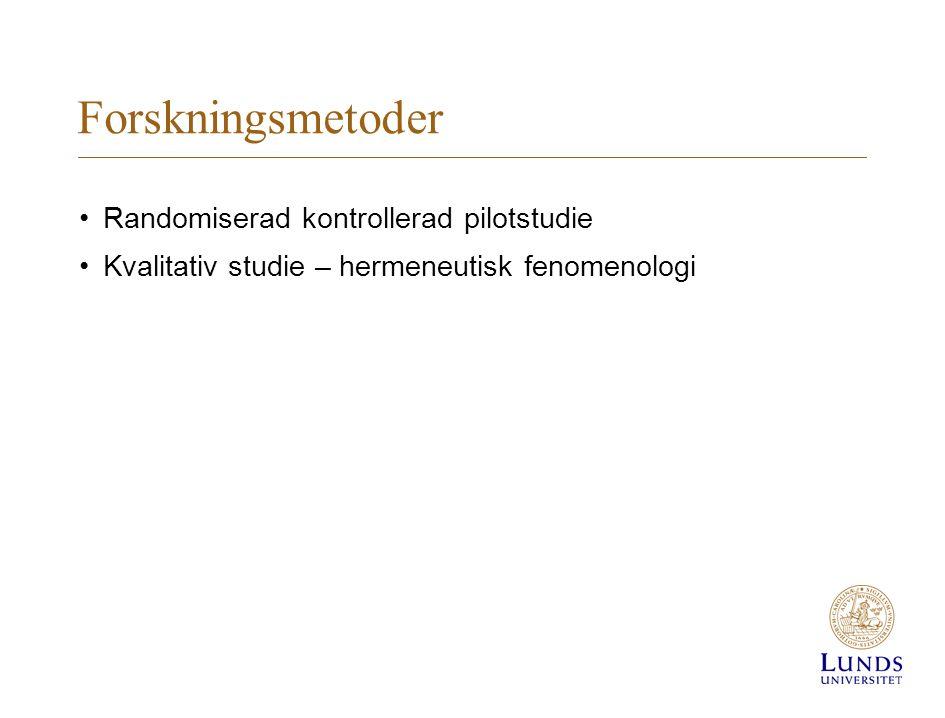 Forskningsmetoder Randomiserad kontrollerad pilotstudie Kvalitativ studie – hermeneutisk fenomenologi