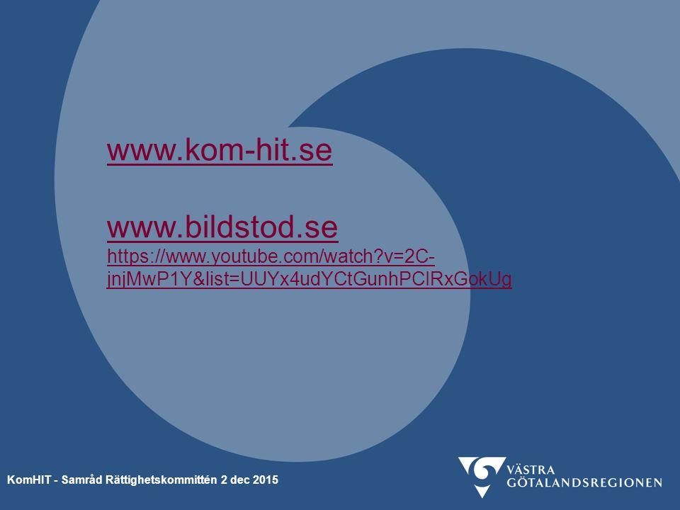 www.kom-hit.se www.bildstod.se https://www.youtube.com/watch v=2C- jnjMwP1Y&list=UUYx4udYCtGunhPCIRxGokUg KomHIT - Samråd Rättighetskommittén 2 dec 2015