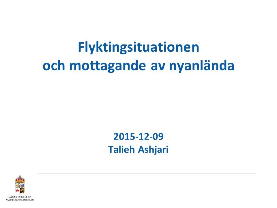 Flyktingsituationen och mottagande av nyanlända 2015-12-09 Talieh Ashjari