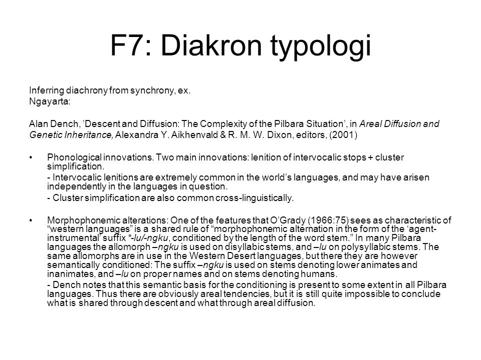F7: Diakron typologi Inferring diachrony from synchrony, ex. Ngayarta: Alan Dench, 'Descent and Diffusion: The Complexity of the Pilbara Situation', i