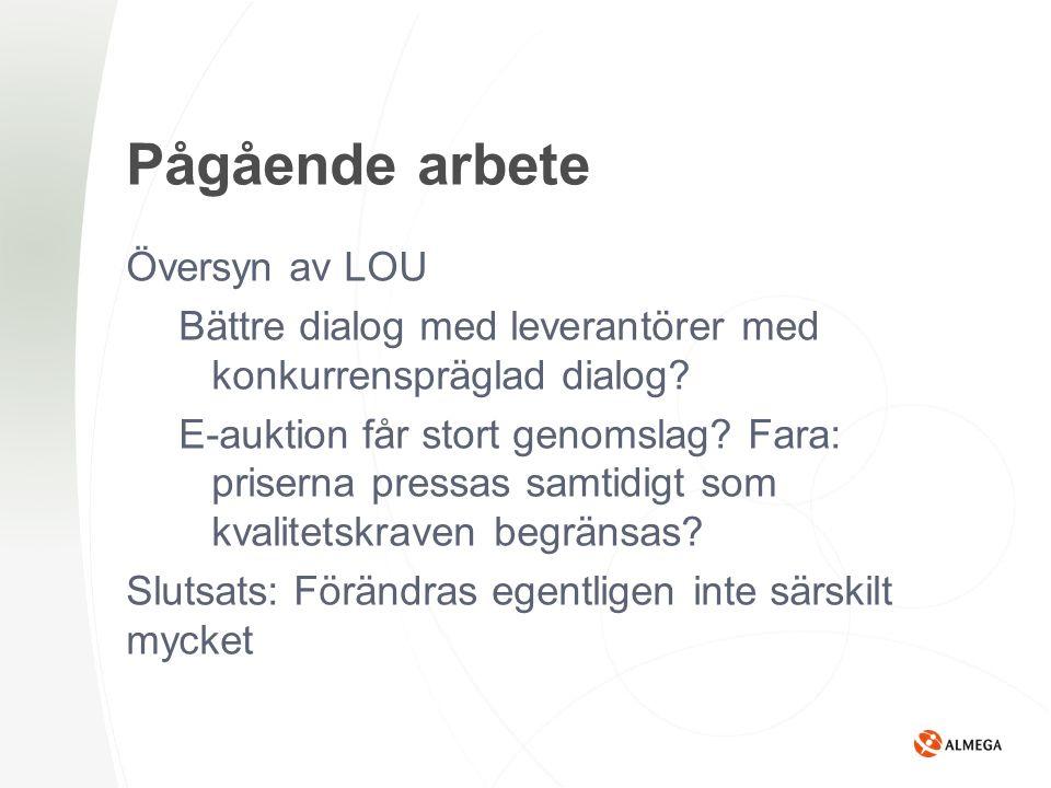 Pågående arbete Översyn av LOU Bättre dialog med leverantörer med konkurrenspräglad dialog.