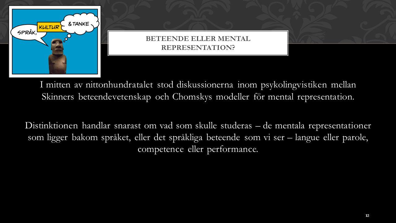 BETEENDE ELLER MENTAL REPRESENTATION? I mitten av nittonhundratalet stod diskussionerna inom psykolingvistiken mellan Skinners beteendevetenskap och C