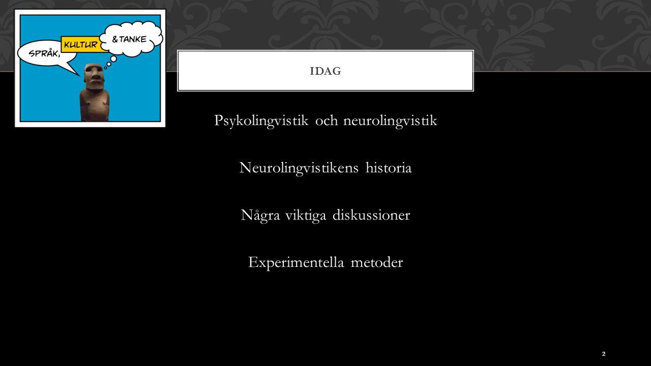 IDAG Psykolingvistik och neurolingvistik Neurolingvistikens historia Några viktiga diskussioner Experimentella metoder 2