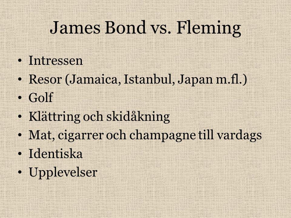 James Bond vs. Fleming Intressen Resor (Jamaica, Istanbul, Japan m.fl.) Golf Klättring och skidåkning Mat, cigarrer och champagne till vardags Identis