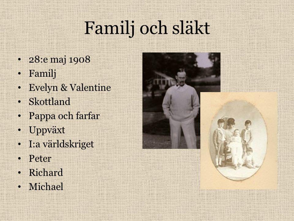 Familj och släkt 28:e maj 1908 Familj Evelyn & Valentine Skottland Pappa och farfar Uppväxt I:a världskriget Peter Richard Michael