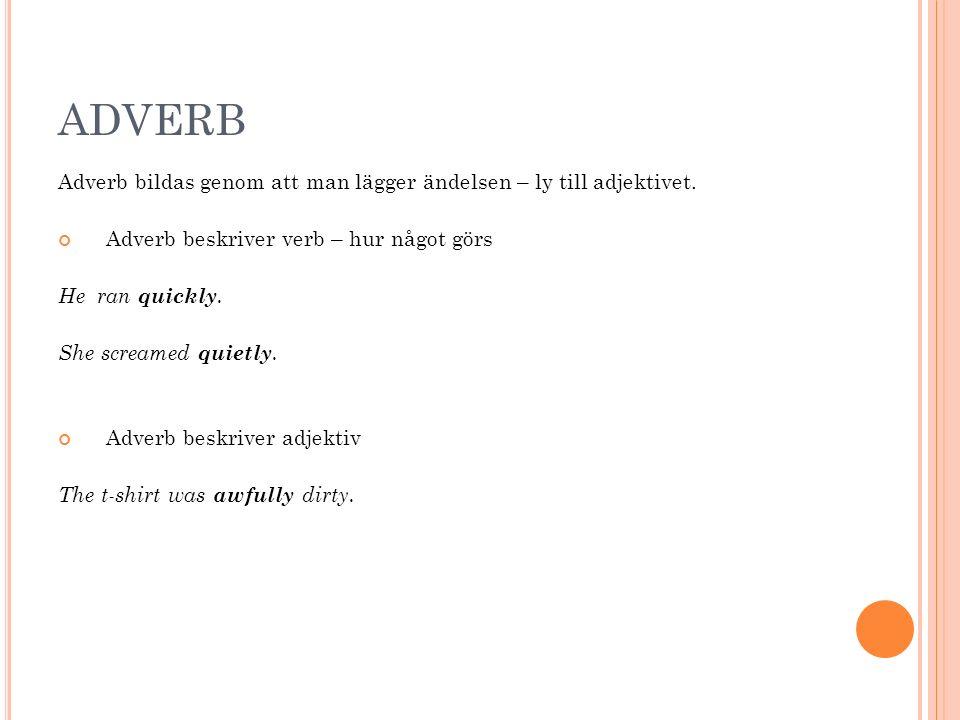 ADVERB Adverb bildas genom att man lägger ändelsen – ly till adjektivet.