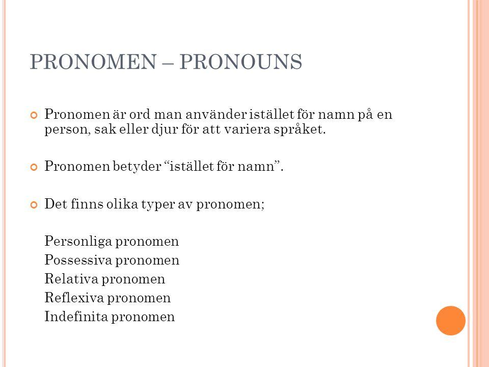 PRONOMEN – PRONOUNS Pronomen är ord man använder istället för namn på en person, sak eller djur för att variera språket.