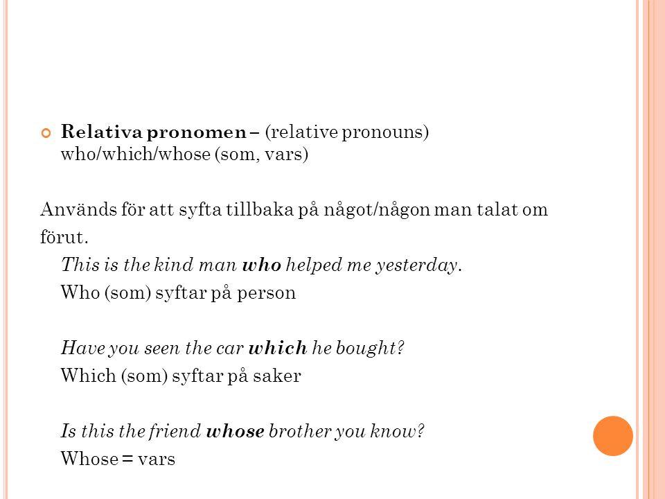 Relativa pronomen – (relative pronouns) who/which/whose (som, vars) Används för att syfta tillbaka på något/någon man talat om förut.