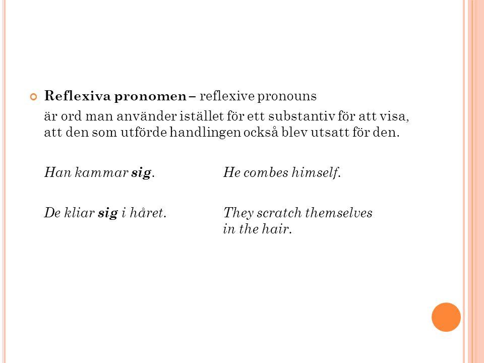 Reflexiva pronomen – reflexive pronouns är ord man använder istället för ett substantiv för att visa, att den som utförde handlingen också blev utsatt för den.