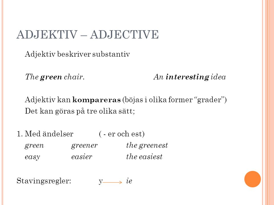 ADJEKTIV – ADJECTIVE Adjektiv beskriver substantiv The green chair.