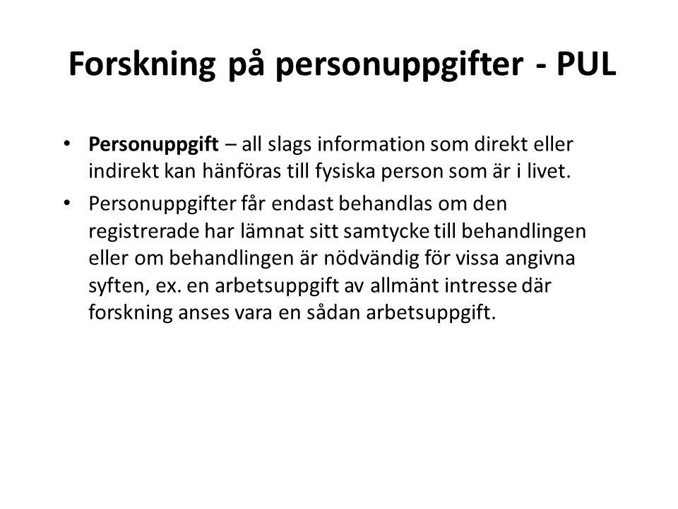 Forskning på personuppgifter - PUL Personuppgift – all slags information som direkt eller indirekt kan hänföras till fysiska person som är i livet.