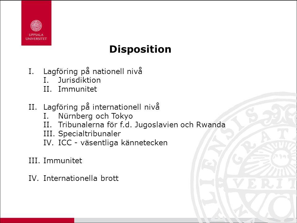 Disposition I.Lagföring på nationell nivå I.Jurisdiktion II.Immunitet II.Lagföring på internationell nivå I.Nürnberg och Tokyo II.Tribunalerna för f.d.