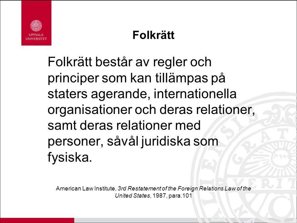 Folkrätt Folkrätt består av regler och principer som kan tillämpas på staters agerande, internationella organisationer och deras relationer, samt deras relationer med personer, såvål juridiska som fysiska.