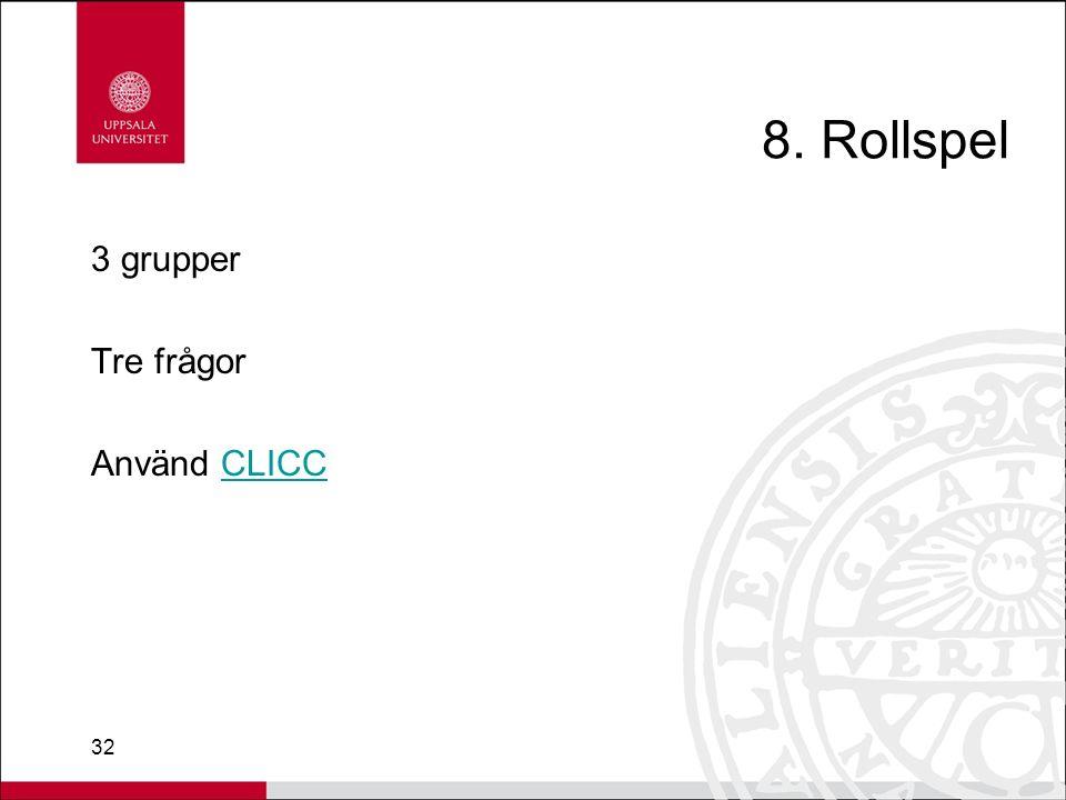 32 8. Rollspel 3 grupper Tre frågor Använd CLICCCLICC