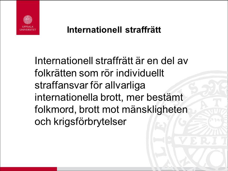 Internationell straffrätt Internationell straffrätt är en del av folkrätten som rör individuellt straffansvar för allvarliga internationella brott, mer bestämt folkmord, brott mot mänskligheten och krigsförbrytelser